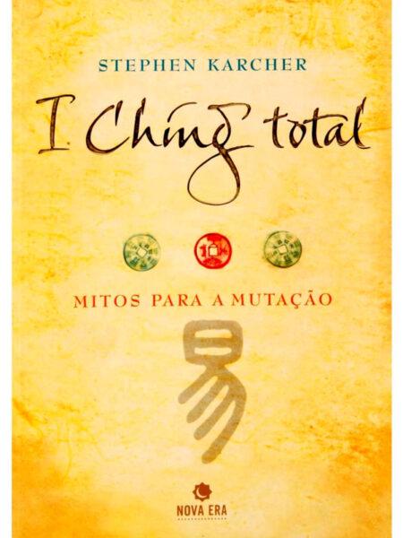 I Ching Total - Mitos para a Mutação - de Stephen Karcher